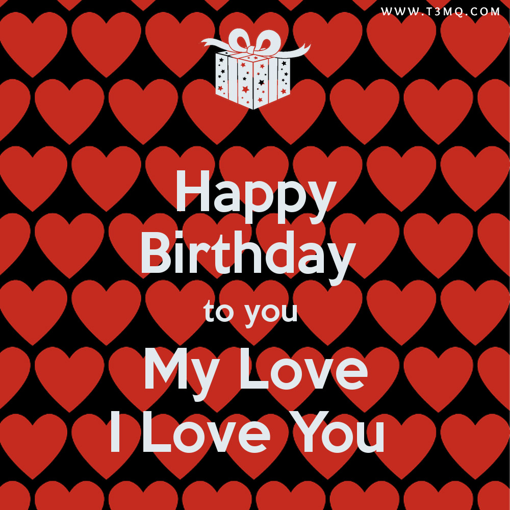 Happy Birthday To My Love Couture: رسائل عيد ميلاد سعيد، صور تورتة عيد ميلاد